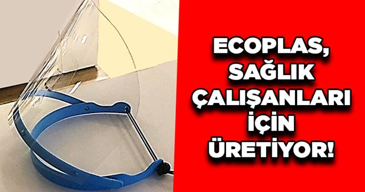 Ecoplas, sağlık çalışanları için üretiyor!